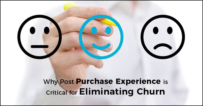 Why Post-Purchase Experience is Critical for Eliminating Churn