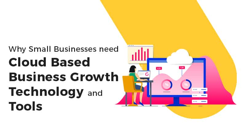 Why Small Businesses Need Cloud Based Business Growth Technology And Tools