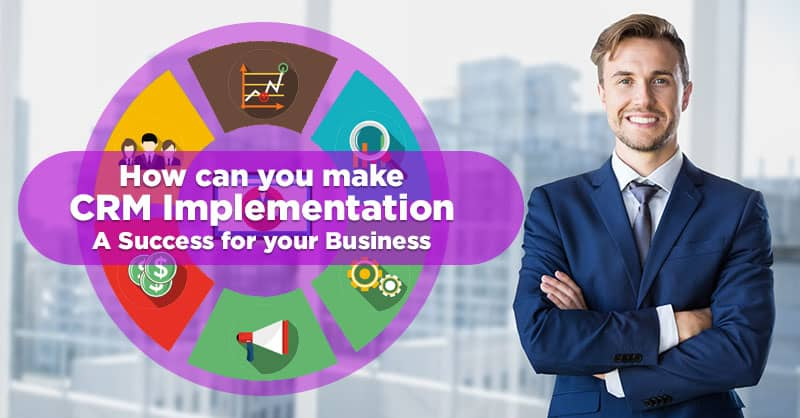 How Can You Make Easy to Use CRM Implementation A Success For Your Business