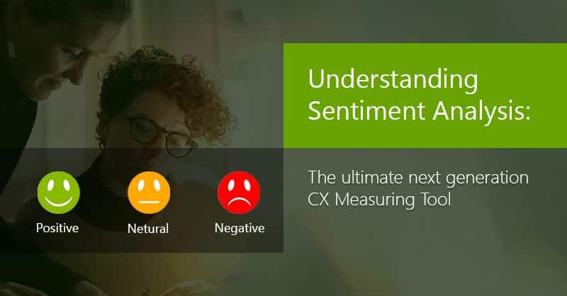 Understanding Sentiment Analysis: The Ultimate Next Generation CX Measuring Tool