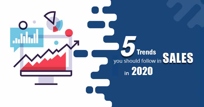 5 Trends You Should Follow In Sales In 2020